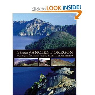 In Search of Ancient Oregon: A Geological and Natural History: Ellen Morris Bishop: 9780881925906: Books