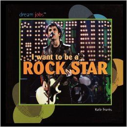 I Want to Be a Rock Star (Dream Jobs): Katie Franks: 9781435838338: Books