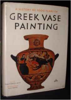 Greek Vase Painting: A History Of 1000 Years Of, Text And Notes By P. E. Arias, Photographs By Max Hirmer, Translated And Revised By Shefton, Color And Monochrome Plates Printed In Germany, Text Printed In The Netherlands: Text and notes by P. E. Arias, Ph