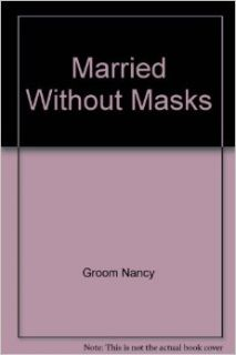 Married Without Masks: A Closer Look at What Authority and Submission Really Have to do With Marriage: Nancy Groom: 9780891093701: Books