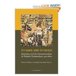 To Have and to Hold: Marrying and its Documentation in Western Christendom, 400 1600 (9780521867368): Philip L. Reynolds, John Witte Jr: Books