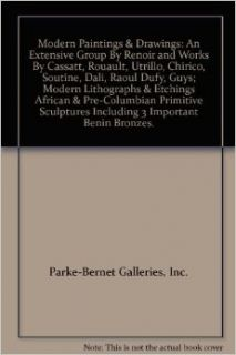 Modern Paintings & Drawings An Extensive Group By Renoir and Works By Cassatt, Rouault, Utrillo, Chirico, Soutine, Dali, Raoul Dufy, Guys; Modern Lithographs & Etchings African & Pre Columbian Primitive Sculptures Including 3 Important Benin B