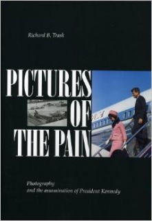 Pictures of the Pain: Photography and the Assassination of President Kennedy: Richard B. Trask: 9780963859501: Books