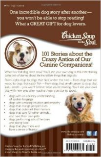 Chicken Soup for the Soul: I Can't Believe My Dog Did That!: 101 Stories about the Crazy Antics of Our Canine Companions: Jack Canfield, Mark Victor Hansen, Jennifer Quasha: 9781935096931: Books