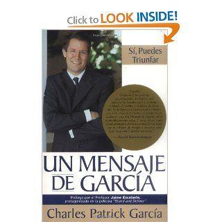 Un Mensaje de Garcia (Spanish Edition): Charles Patrick Garcia: 9781401903381: Books