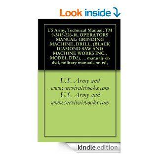 US Army, Technical Manual, TM 9 3415 226 10, OPERATORS MANUAL GRINDING MACHINE, DRILL, (BLACK DIAMOND SAW AND MACHINE WORKS INC., MODEL DD2), militarymanuals on dvd, military manuals on cd, eBook U.S. Army and www.survivalebooks Kindle Store