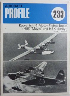 "Kawanishi 4 Motor Flying Boats (H6K ""Mavis"" and H8K ""Emily"") (Aircraft Profile No. 233): M. C. Richards: Books"