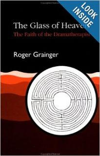 The Glass of Heaven: The Faith of the Dramatherapist: Roger Grainger: 9781853022845: Books
