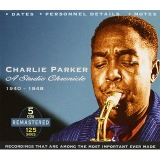 Charlie Parker: A Studio Chronicle 1940 1948: Music