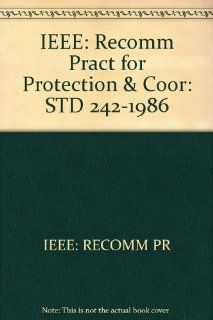 IEEE Std 242 1986. IEEE Recommended Practice for Protection and Coordination of Industrial and Commercial Power Systems (The IEEE Buff Book) Institute of Electrical and Electronics Engineers 9780471853923 Books