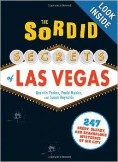 The Sordid Secrets of Las Vegas: 247 Seedy, Sleazy, and Scandalous Mysteries of Sin City: Quentin Parker, Paula Munier, Susan Reynolds: 9781440510168: Books
