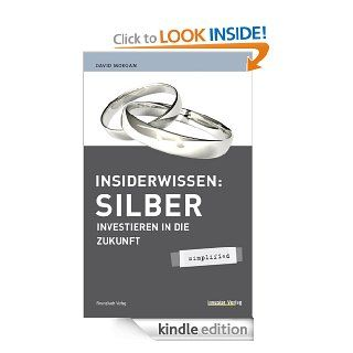 Insiderwissen: Silber   simplified: Investieren in die Zukunft (German Edition) eBook: David Morgan: Kindle Store