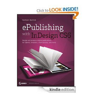 ePublishing with InDesign CS6: Design and produce digital publications for tablets, ereaders, smartphones, and more eBook: Pariah S. Burke: Kindle Store