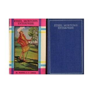 ETHEL MORTON'S ENTERPRISE by Mabell S. C. Smith (Undated Hardcover in dust jacket 249 pages. The World Syndicate Publishing Co., THE ETHEL MORTON BOOKS Series): Mabell S. C. Smith: Books