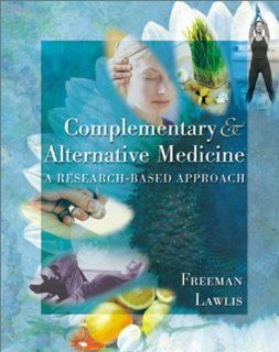 Mosby's Complementary & Alternative Medicine: A Research Based Approach: Lyn W. Freeman Ph.D., G. Frank Lawlis Ph.D.: 9780323006972: Books