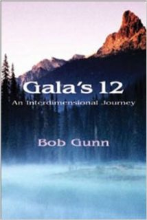 Gala's 12: An Interdimensional Journey: Bob Gunn: 9780972871655: Books