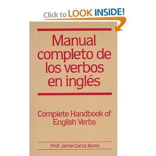 Manual completo de los verbos en ingles : Complete Handbook of English Verbs (9780844271026): Jaime Garza Bores: Books