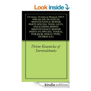 US Army, Technical Manual, TM 9 4910 261 14P, DS AND GS MAINTENANCE REPAIR PARTS SPECIAL TOOL LISTS, (INCLUDING DEPOT MAINTENANCE REPAIR PARTS AN SPECIAL TOOLS), FOR JACK, DOLLY TYPE, HYDRAULIC eBook Delene Kvasnicka of Survivalebooks, United States Mili