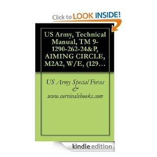 US Army, Technical Manual, TM 9 1290 262 24&P, AIMING CIRCLE, M2A2, W/E, (1290 01 067 0687), (EIC3SC), 1999 eBook US Army Special Forces & www.survivalebooks Kindle Store