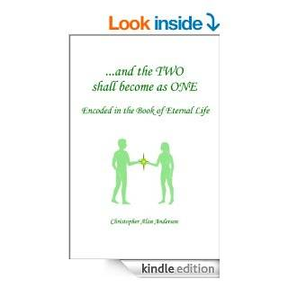 and the TWO shall become as ONE   Encoded in the Book of Eternal Life eBook Christopher Alan Anderson Kindle Store