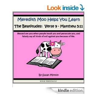 "Meredith Moo Helps You Learn the Beatitudes  Verse 9   Matthew 511 ""Blessed are you when people insult you and persecute you, and falsely say all kinds  because of Me."" (Learn a Bible Verse Books) eBook Susan Minton Kindle Store"