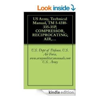 US Army, Technical Manual, TM 5 4310 335 35P, COMPRESSOR, RECIPROCATING; AIR, WHEEL MT 2 WHEEL, PNEUMATIC TIRES, GED, 4 CFM; 3,000 PSI (WALTER KIDDE M  military manauals, special forces eBook U.S. Dept of Defense, U.S. Air Force, www.armymilitarymanual