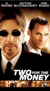 Two for the Money [VHS]: Al Pacino, Matthew McConaughey, Rene Russo, Armand Assante, Jeremy Piven, Jaime King, Kevin Chapman, Ralph Garman, Gedde Watanabe, Carly Pope, Charles Carroll (II), Gerard Plunkett, Craig Veroni, James Kirk, Chrislyn Austin, Denise