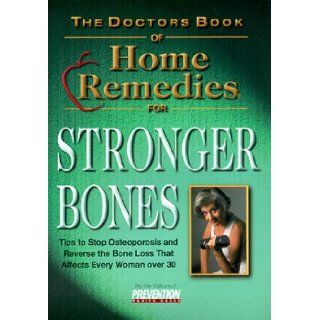 The Doctor's Book of Home Remedies for Stronger Bones Tips to Stop and Reverse the Loss that Affects Every Woman Over 30 (Doctors Books S.) Prevention Health Books, THE EDITORS OF PREVENTION HEALTH BOOKS 9781579542092 Books