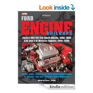 Ford Engine Buildups HP1531 Covers 302/351 CID Small Blocks, 1968 1995 4.6L and 5.4L Modular Engines, 1996 2008; Heads, Cams, Stroker Kits, Dyno TestedSystems, Bolt Ons, Complete Engine Makeovers eBook Evan J. Smith, Muscle Mustangs Fast Fords Mag Kindl