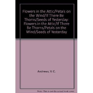 V.C. Andrews: Flowers in the Attic/If There Be Thorns/Petals on the Wind/Seeds of Yesterday: V.C. Andrews: 9780671967802: Books