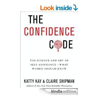 The Confidence Code: The Science and Art of Self Assurance   What Women Should Know eBook: Katty Kay, Claire Shipman: Kindle Store
