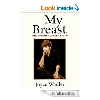 My Breast, One Woman's Cancer Story (Plucky Cancer Girl Strikes Back) eBook: Joyce Wadler: Kindle Store