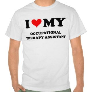 I Love My Occupational Therapy Assistant T Shirts