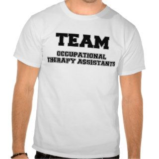 Team Occupational Therapy Assistants T shirt