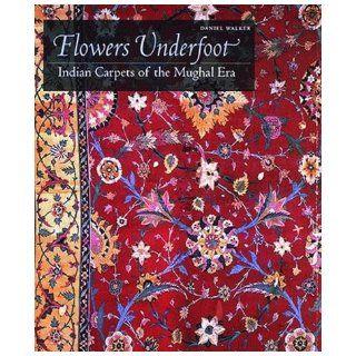 Flowers Underfoot: Indian Carpets of the Mughal Era: Daniel S. Walker: 9780500018408: Books