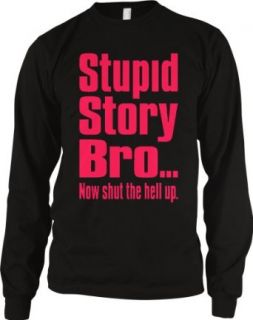 Stupid Story Bro, Now Shut The Hell Up. Funny Mens Thermal Shirt, Neon Pink Bold Funny Trendy Sayings Thermal Clothing