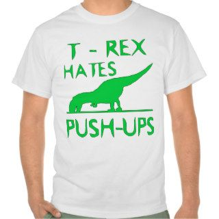T REX HATES PUSHUPS Funny Dino Design Tee Shirts