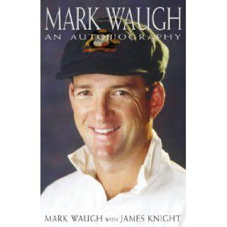 Mark Waugh: The Biography: James Knight, Allan Border: 9780007145218: Books