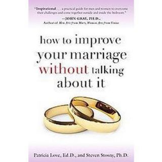How to Improve Your Marriage Without Talking Abo